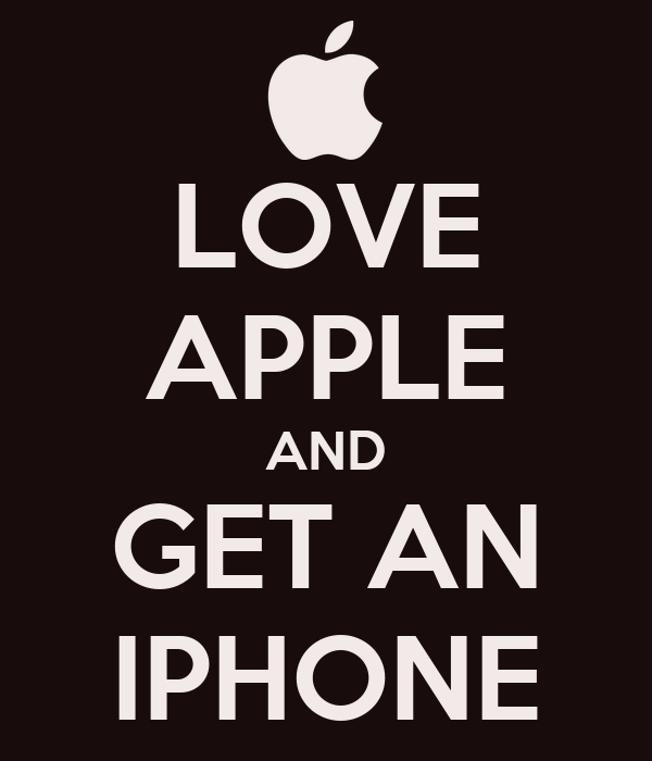 LOVE APPLE AND GET AN IPHONE