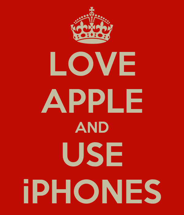 LOVE APPLE AND USE iPHONES