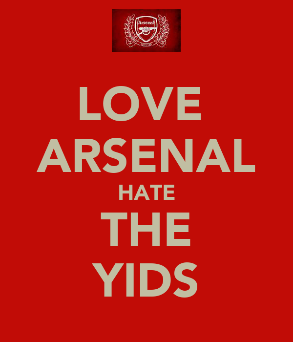 LOVE  ARSENAL HATE THE YIDS