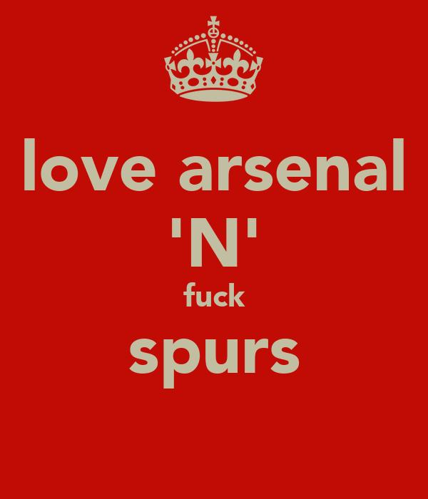 love arsenal 'N' fuck spurs