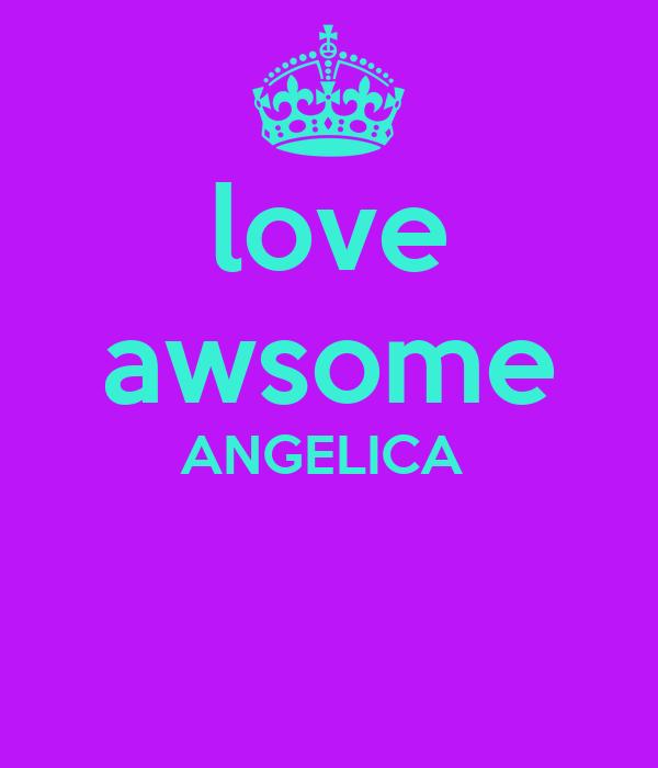 love awsome ANGELICA Poster | angelica | Keep Calm-o-Matic