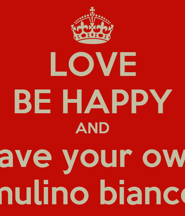 LOVE BE HAPPY AND have your own mulino bianco