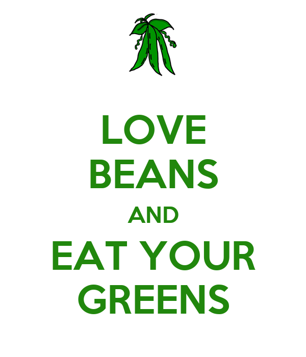 LOVE BEANS AND EAT YOUR GREENS