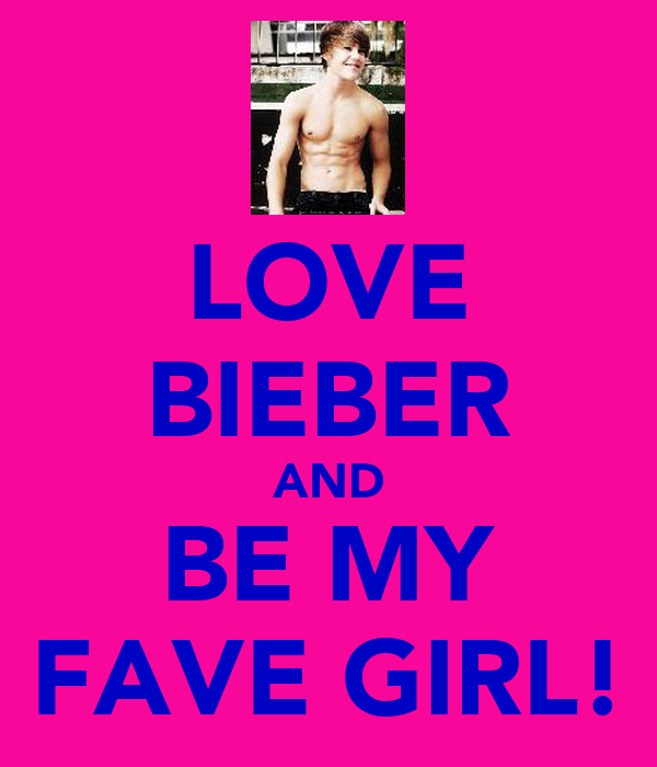 LOVE BIEBER AND BE MY FAVE GIRL!
