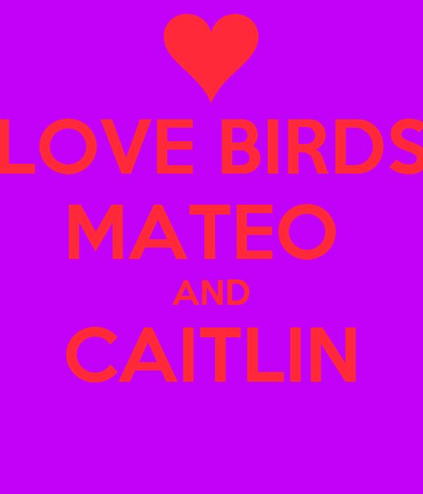 LOVE BIRDS MATEO  AND CAITLIN
