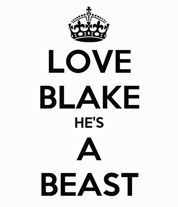 LOVE BLAKE HE'S A BEAST
