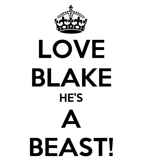 LOVE BLAKE HE'S A BEAST!
