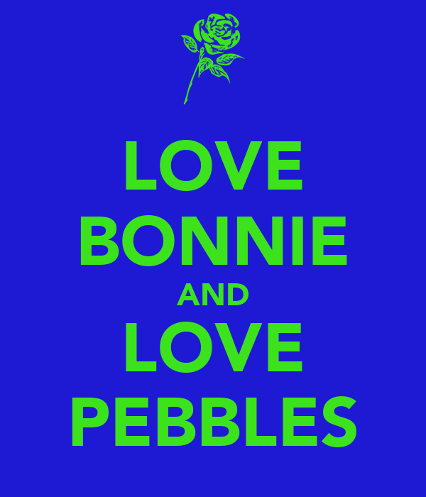 LOVE BONNIE AND LOVE PEBBLES