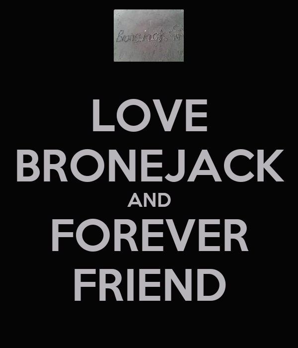 LOVE BRONEJACK AND FOREVER FRIEND
