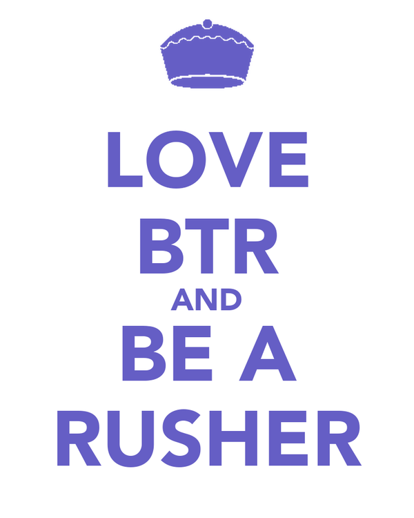 LOVE BTR AND BE A RUSHER