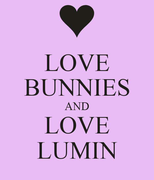 LOVE BUNNIES AND LOVE LUMIN