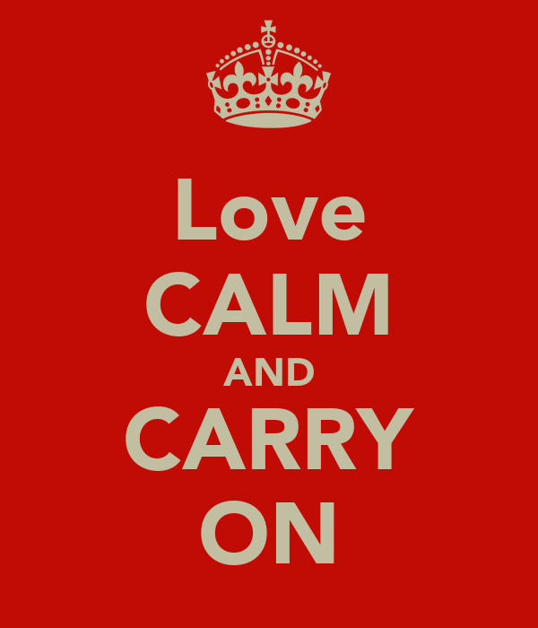Love CALM AND CARRY ON