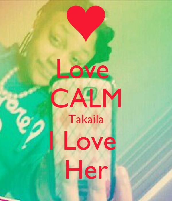Love  CALM Takaila I Love  Her