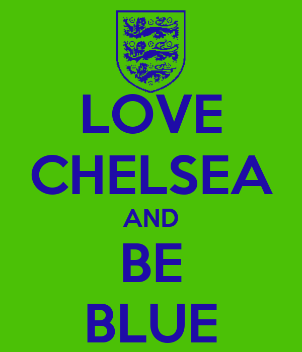 LOVE CHELSEA AND BE BLUE