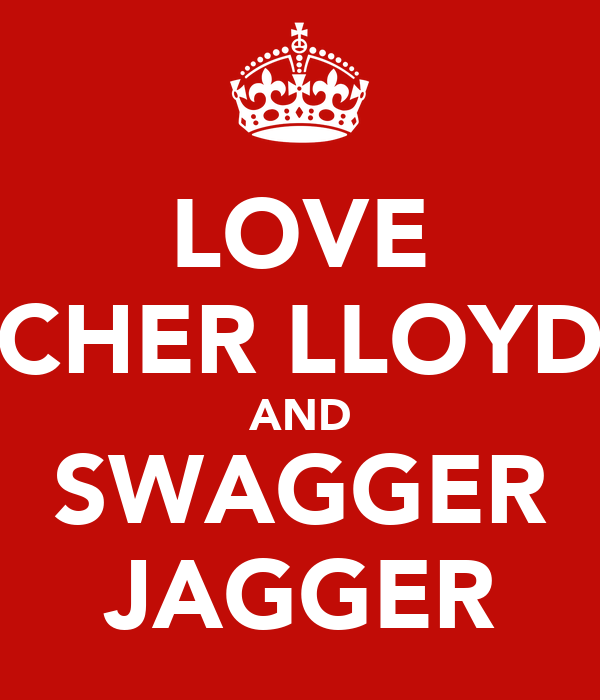 LOVE CHER LLOYD AND SWAGGER JAGGER