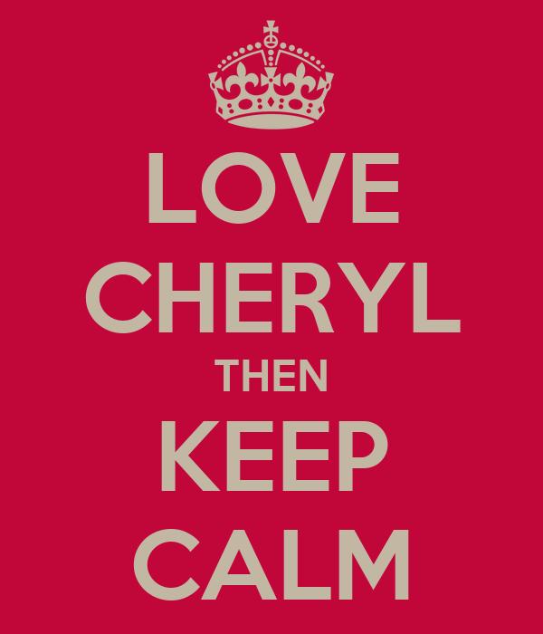 LOVE CHERYL THEN KEEP CALM