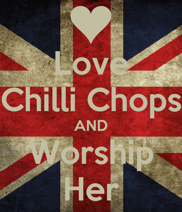 Love Chilli Chops AND Worship Her