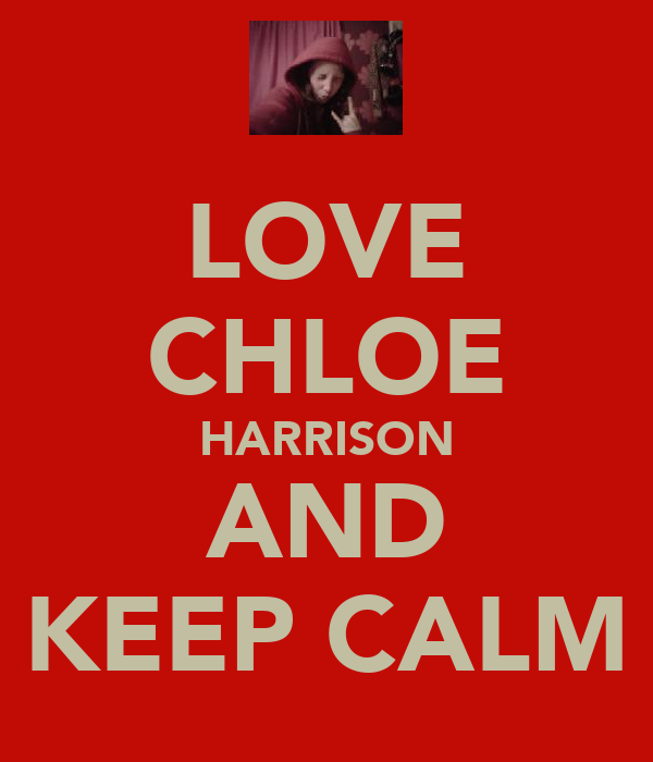 LOVE CHLOE HARRISON AND KEEP CALM