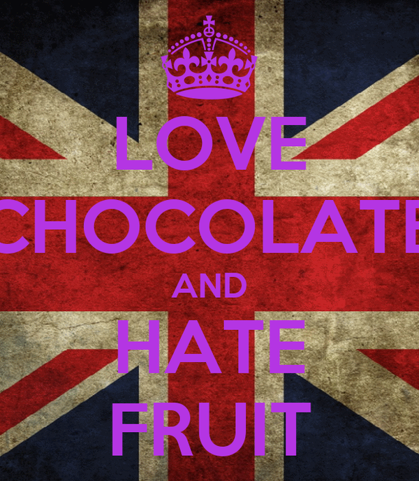 LOVE CHOCOLATE AND HATE FRUIT