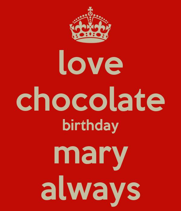 love chocolate birthday mary always