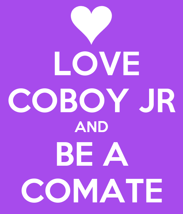 LOVE COBOY JR AND BE A COMATE