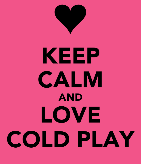 KEEP CALM AND LOVE COLD PLAY
