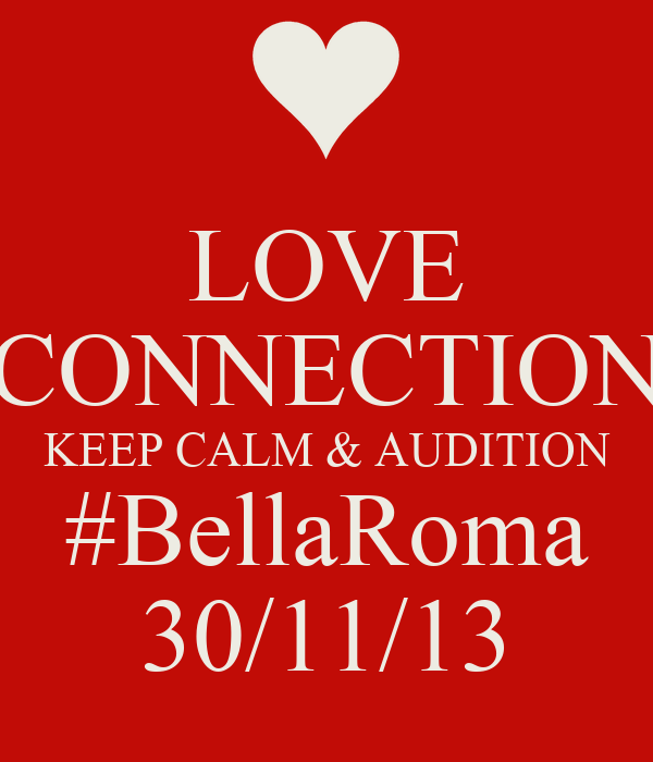LOVE CONNECTION KEEP CALM & AUDITION #BellaRoma 30/11/13