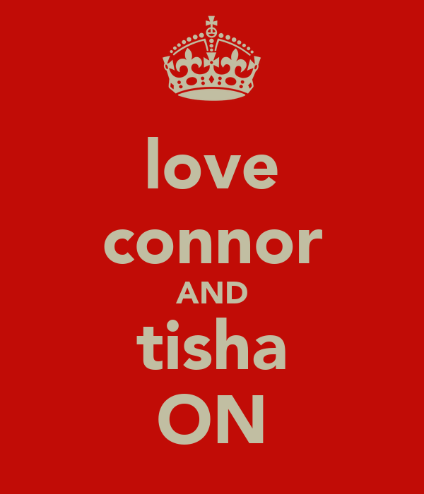 love connor AND tisha ON