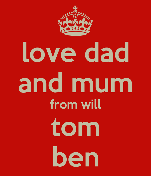 love dad and mum from will tom ben