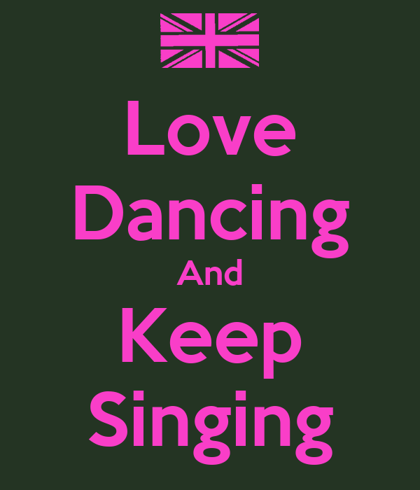Love Dancing And Keep Singing
