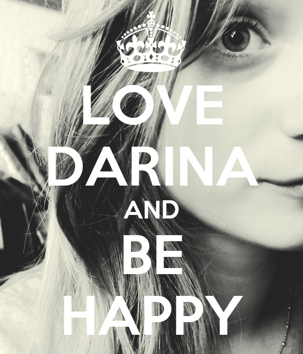 LOVE DARINA AND BE HAPPY