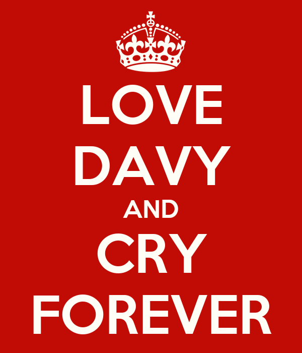 LOVE DAVY AND CRY FOREVER