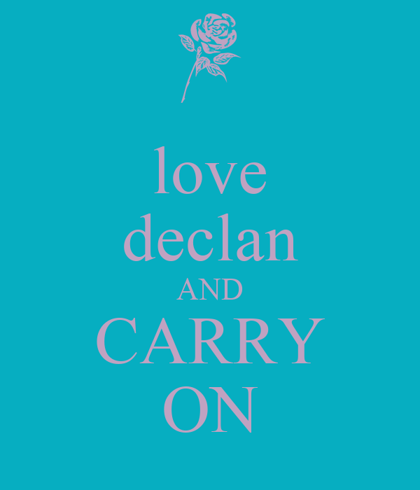love declan AND CARRY ON