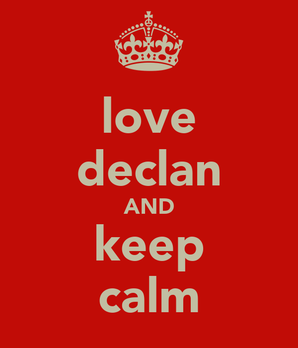 love declan AND keep calm