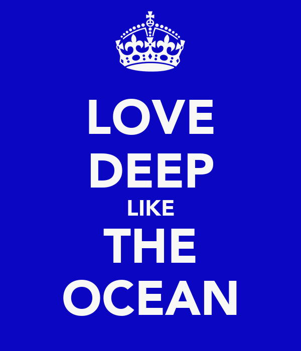 LOVE DEEP LIKE THE OCEAN