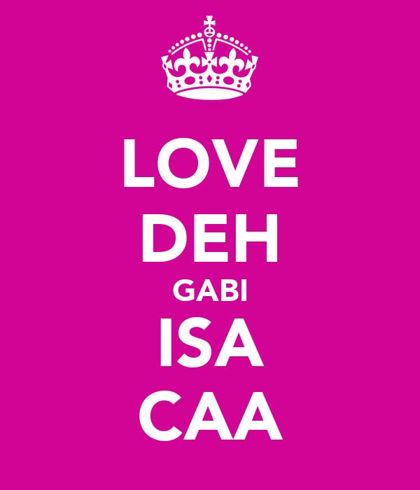 LOVE DEH GABI ISA CAA