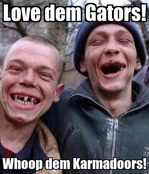 Love dem Gators! Whoop dem Karmadoors!