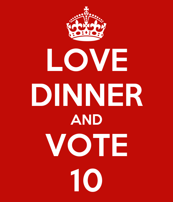 LOVE DINNER AND VOTE 10