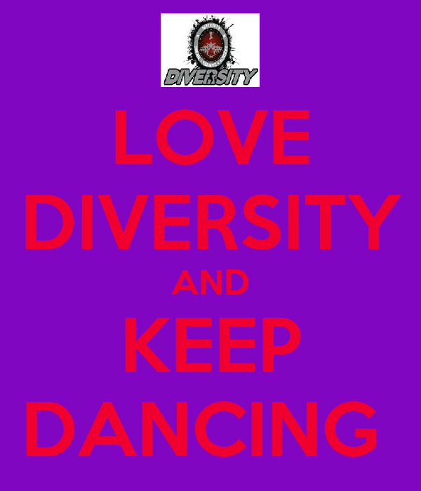 LOVE DIVERSITY AND KEEP DANCING