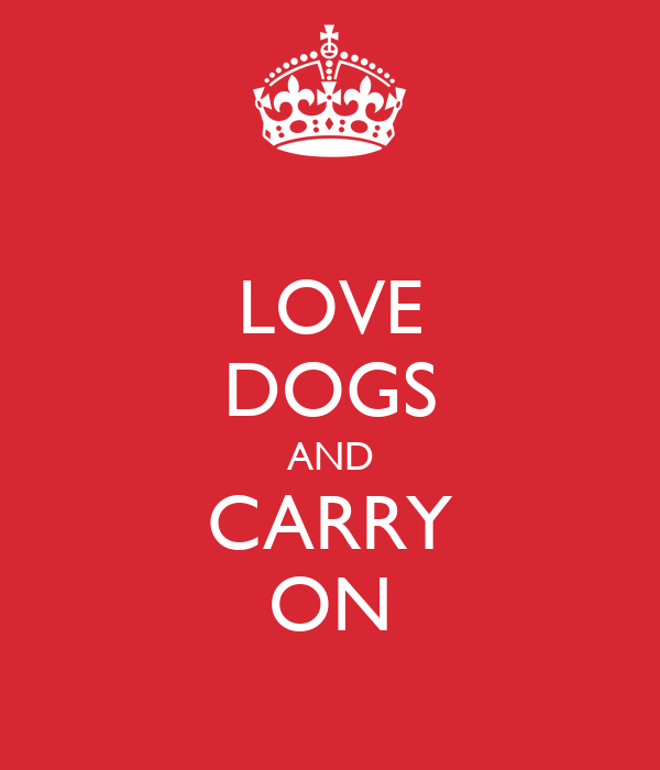 LOVE DOGS AND CARRY ON