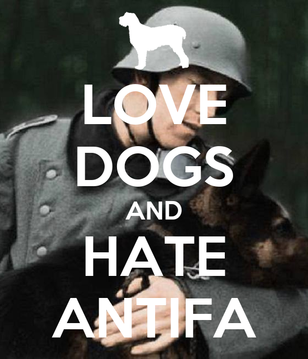 LOVE DOGS AND HATE ANTIFA