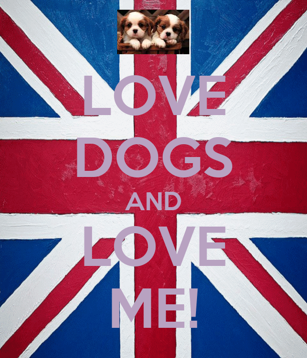 LOVE DOGS AND LOVE ME!