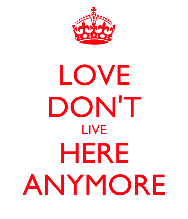 LOVE DON'T LIVE HERE ANYMORE