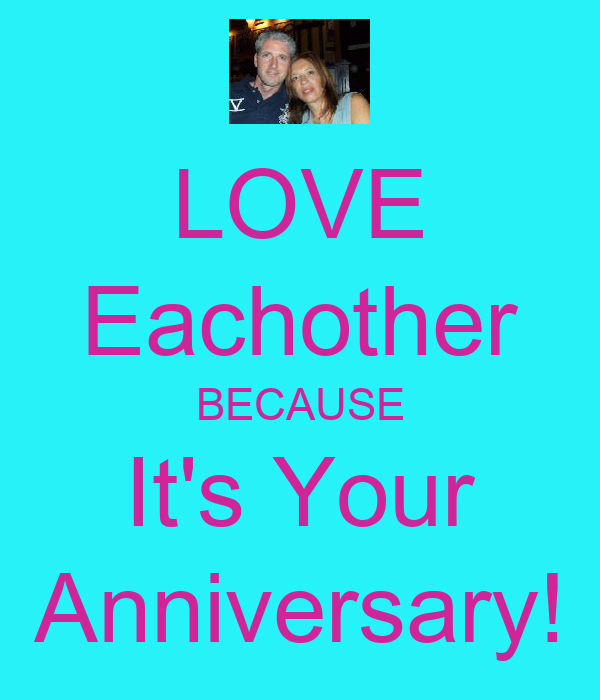 LOVE Eachother BECAUSE It's Your Anniversary!