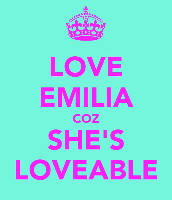 LOVE EMILIA COZ SHE'S LOVEABLE
