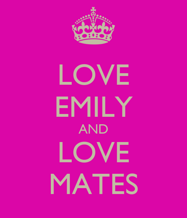 LOVE EMILY AND LOVE MATES