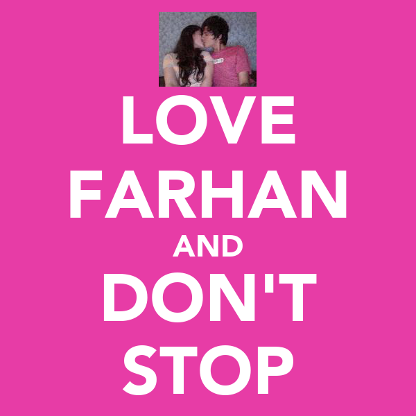 LOVE FARHAN AND DON'T STOP