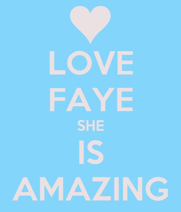 LOVE FAYE SHE IS AMAZING