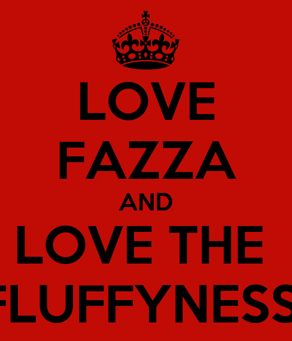 LOVE FAZZA AND LOVE THE  FLUFFYNESS
