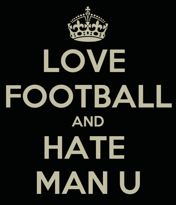LOVE  FOOTBALL AND HATE  MAN U